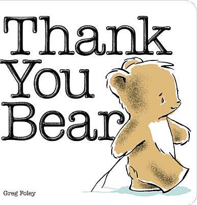 Thank You Bear By Foley, Greg E./ Foley, Greg E. (ILT)