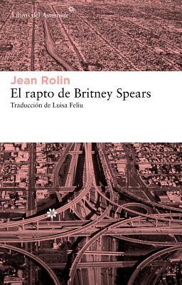 El rapto de Britney Spears / The Rapture of Britney Spears By Rolin, Jean/ Feliu, Luisa (TRN)